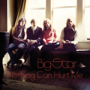Big Star Nothing Can Hurt Me