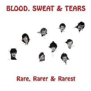 Blood Sweat & Tears - Rare Rarer & Rarest